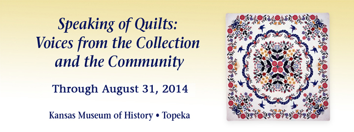 Speaking of Quilts, Kansas Museum of History, January 17 - August 31, 2014