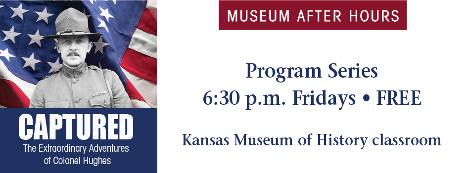 Museum After Hours, monthly programs at 6:30 p.m. at the Kansas Museum of History in Topeka