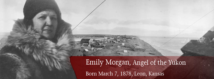 Emily Morgan, angel of the yukon, born March 7, 1878, Leon, Kansas
