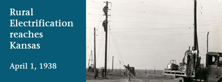 Rural Electrification reached Kansas on April 1, 1938