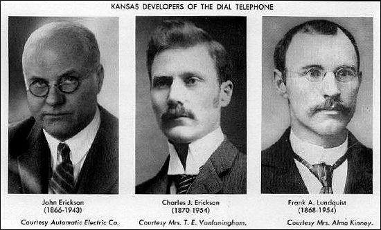 Kansas Developers of the Dial Telephone: photographs of John Erickson (1866-1943), photograph courtesy of Automatic Electric Co., Charles J. Erickson (1870-1954), photograph courtesy of Mrs. T. E. Vanfaningham, and Frank A. Lundquist (1868-1954), photograph courtesy of Mrs. Alma Kinney